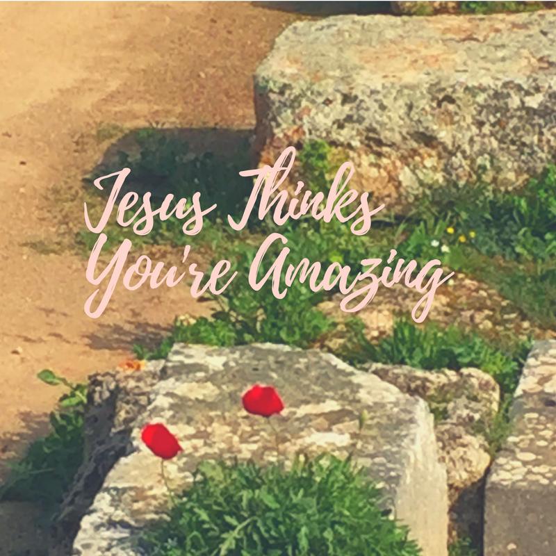Jesus Thinks You're Amazing