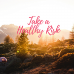 Take the Risk to be Healthy