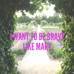 I want to be brave like Mary?