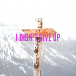 I didn't give up