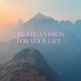 Create a Vision for Your Life